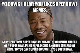 Super Bowl Weed Meme - yo dawg i hear you like superbowl memes so we put some superbowl