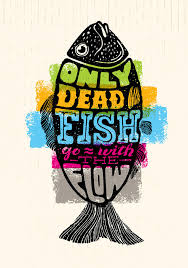 only dead fish go with the flow inspiring lettering creative