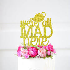 a and we re cake topper we re all mad here cake topper gold glitter in