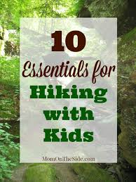 10 Essentials For A Kid by 10 Essentials For Hiking With To It The Best Adventure