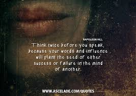 Think Before You Text Your - think twice before you speak ascelade quotes