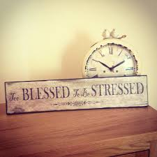 blessed to be stressed shabby chic sign