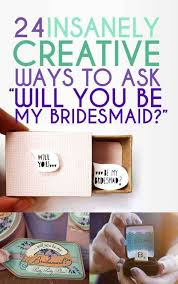 asking bridesmaids ideas 23 insanely creative ways to ask will you be my bridesmaid