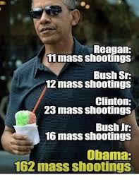 Obama Shooting Meme - reagan 1mass shootings bush sr 12 mass shootings clinton 23 mass