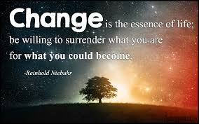 change is the essence of be willing to what you are