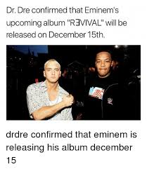 Dr Dre Meme - dr dre confirmed that eminem s upcoming album r3vival will be
