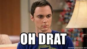 Sheldon Meme - oh drat dr sheldon cooper wrong meme generator
