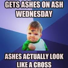 Ash Meme - 13 memes about lent all catholics will understand