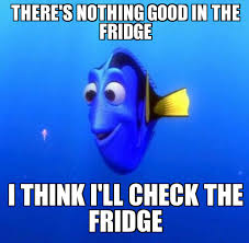 Fridge Meme - really funny memes forgetful dory ruin my week