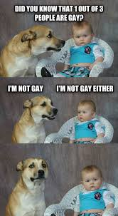 Gay Baby Meme - 1 out of 3 people dad joke dog know your meme