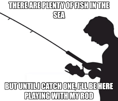 Sex Life Meme - i can apply my fishing life to my sex life imgur