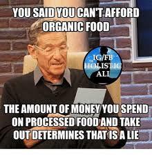 Organic Food Meme - you said you cantafford organic food igifb holistic al the amount
