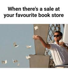 Book Memes - when there s a sale at your favourite book store meme on me me
