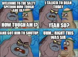 How Tough Am I Meme - meme creator welcome to the salty spitoon how tough are ya how