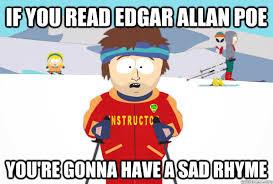 Edgar Allen Poe Meme - if you read edgar allan poe you re gonna have a sad rhyme super