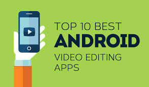 free apps for android top free editing apps for android amazing byte