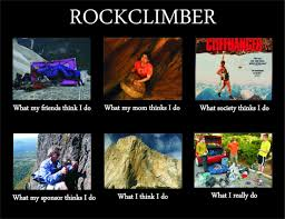 Rock Climbing Memes - image 251157 what people think i do what i really do know