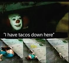 Taco Memes - pennywise from it taco meme meme rewards