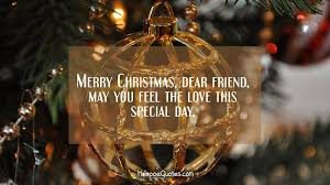merry dear friend may you feel the this special day