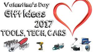 gift ideas for him on s day s day gift ideas for him tech tool and car guys