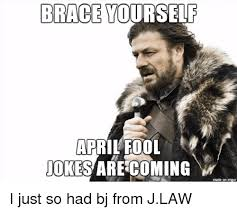 Brace Your Self Meme - 25 best memes about brace yourself april fools brace