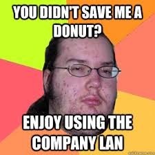 Save Me Meme - you didn t save me a donut enjoy using the company lan az meme