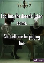 Listen To Me Meme - do but she doesn t listen to me she tells me i m judging
