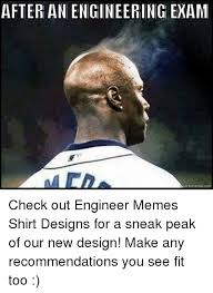 Engineer Meme - after an engineering exam kmeme com check out engineer memes shirt
