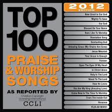 best christian worship songs top 100 praise worship songs 2012 edition maranatha