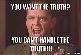 Meme Geneartor - image you cant handle the truth meme generator you want the