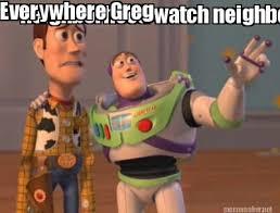 Greg Meme Images - meme maker neighborhood watch neighborhood watch everywhere greg