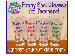 teachers need shots too funny teacher shot glass teaching gift