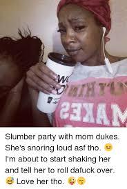 Slumber Party Meme - slumber party with mom dukes she s snoring loud asf tho i m