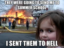 Summer School Meme - they were going to send me to summer school i sent them to hell