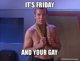 Gay Friday Memes - it s friday and your gay sexual kirk make a meme