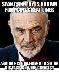 Sean Connery Memes - sean connery is known for many great lines asking his girlfriend to