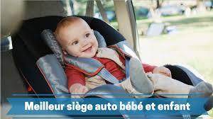 comparatif siège auto bébé meilleur siège auto bébé enfant 2017 2018 guide d achat et