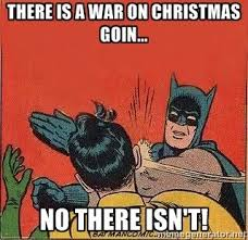 War On Christmas Meme - no there isn t the war on christmas know your meme