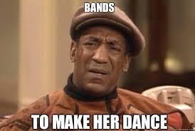 Bands Make Her Dance Meme - bands to make her dance bill cosby confused quickmeme