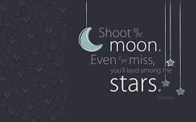 motivational quotes shoot for the moon even if you miss you ll