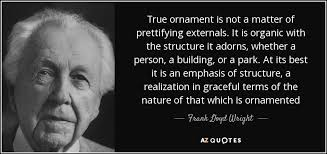 frank lloyd wright quote true ornament is not a matter of
