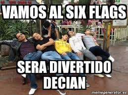 Six Flags Meme - meme personalizado vamos al six flags sera divertido decian 784624