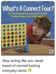Fucking Memes - what s a connect four it s the original vertical four in a row