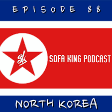 Sofa King by Episode 88 North Korea Evil Incarnate Sofa King Podcast