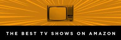 best on amazon best tv shows on amazon prime right now collider