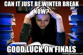 Good Luck On Finals Meme - can it just be winter break now good luck on finals student