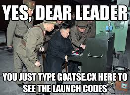 Goatse Meme - yes dear leader you just type goatse cx here to see the launch