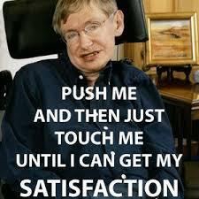 Stephen Hawking Meme - rmx satisfaction stephen hawking by recyclebin meme center