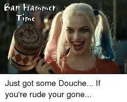 Ban Hammer Meme - ban hammer time the roflbot ac ht just got some douche if you re