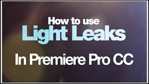 photo light pro premiere pro how to use light leaks in adobe premiere pro cc plus free download